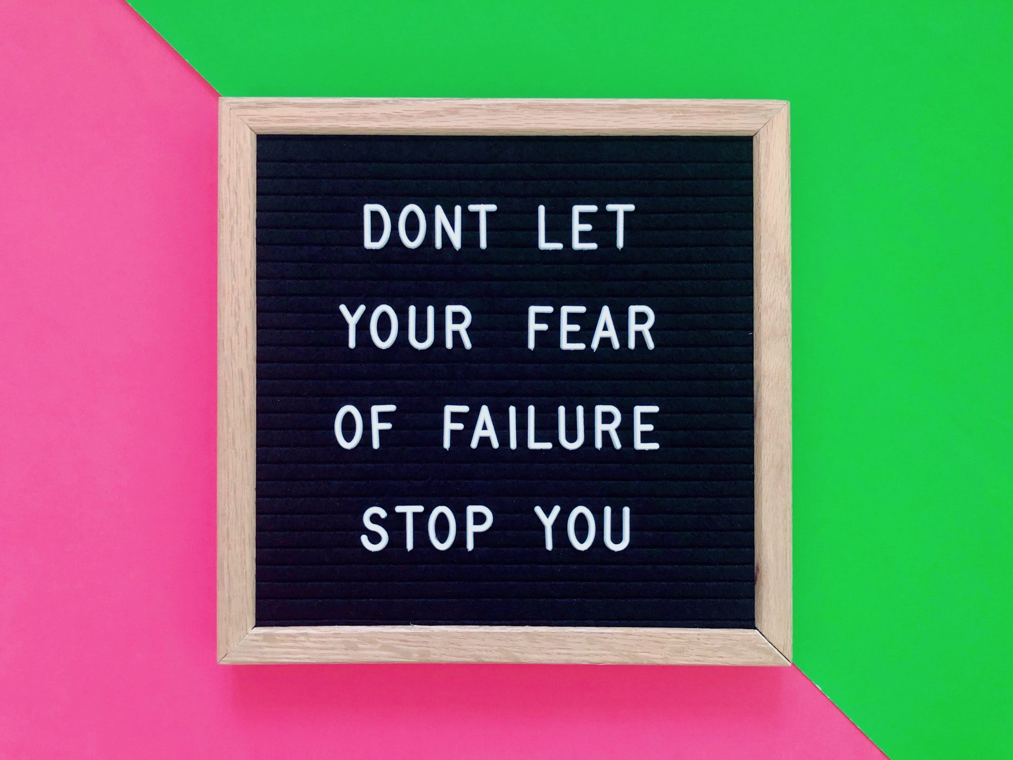 Don't Let Your Fear Of Failure Stop You