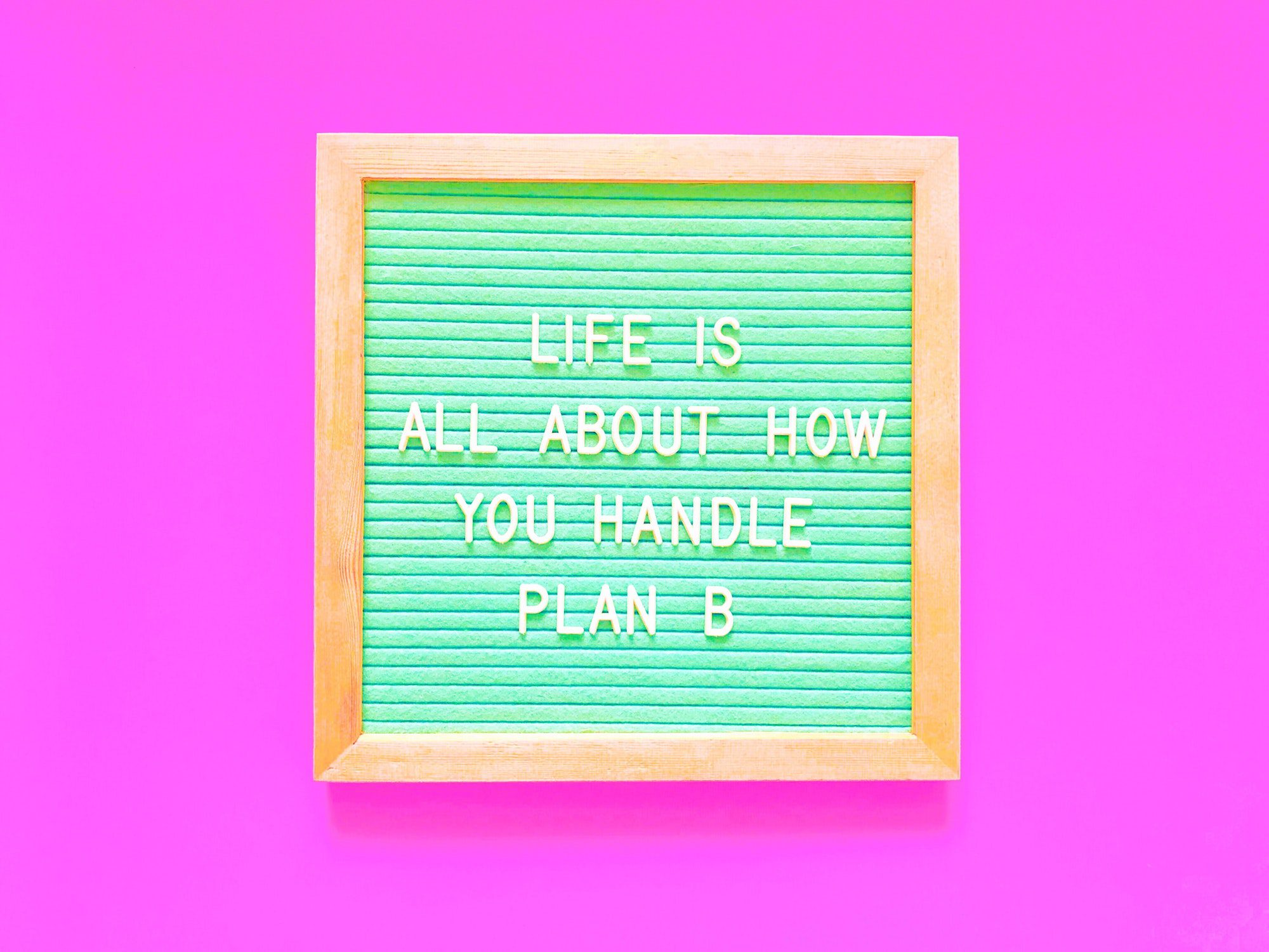 Life Is About How You Handle Plan B
